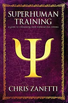 superhuman training a guide to unleashing your supernatural powers